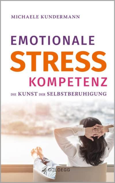 """""""Emotionale Stresskompetenz – Die Kunst der Selbstberuhigung"""" von Michaele Kundermann"""