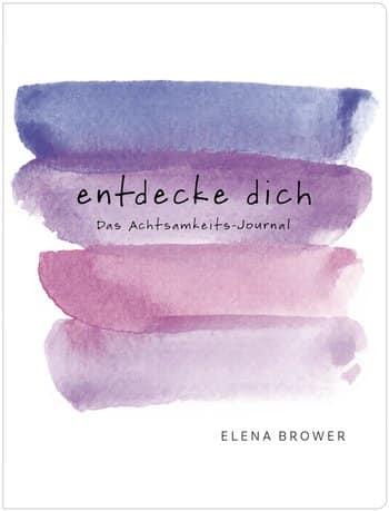 """""""entdecke dich – Das Achtsamkeits-Journal"""" von Elena Brower"""