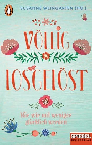 """""""Völlig losgelöst – wie wir mit weniger glücklich werden"""" von Susanne Weingarten"""