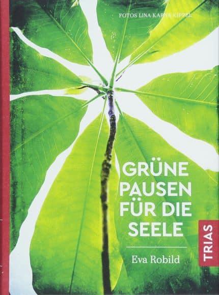 """""""Grüne Pausen für die Seele"""" von Eva Robild"""