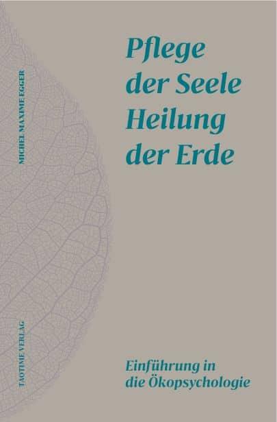 """""""Pflege der Seele – Heilung der Erde, Einführung in die Ökopsychologie"""" von Michel Maxime Egger"""
