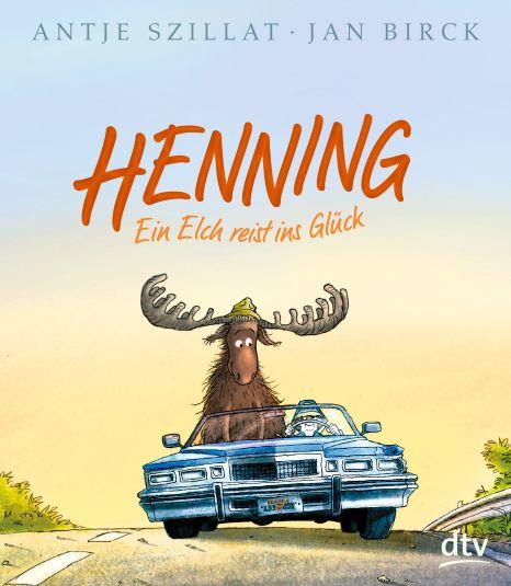 """""""Henning – Ein Elch reist ins Glück"""" von Antje Szillat und Jan Birck"""