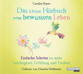 """""""Das kleine Hör-Buch vom bewussten Leben"""" von Carolyn Boyes"""